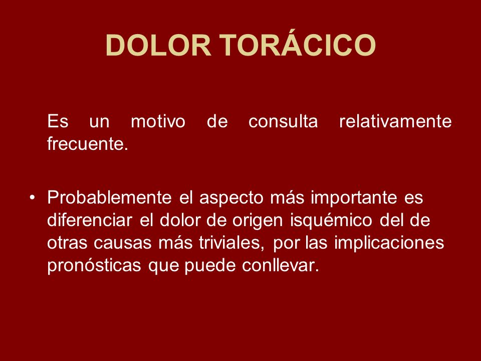 DOLOR TORÁCICO Es un motivo de consulta relativamente frecuente.