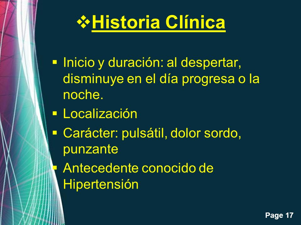 Historia Clínica Inicio y duración: al despertar, disminuye en el día progresa o la noche. Localización.
