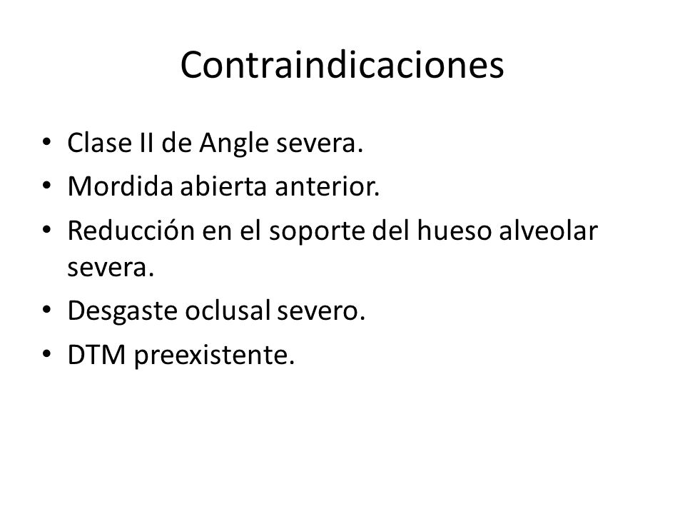 Contraindicaciones Clase II de Angle severa. Mordida abierta anterior.