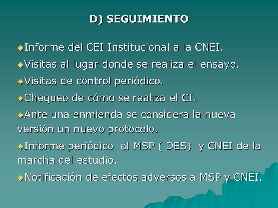 D) SEGUIMIENTO Informe del CEI Institucional a la CNEI. Visitas al lugar donde se realiza el ensayo.