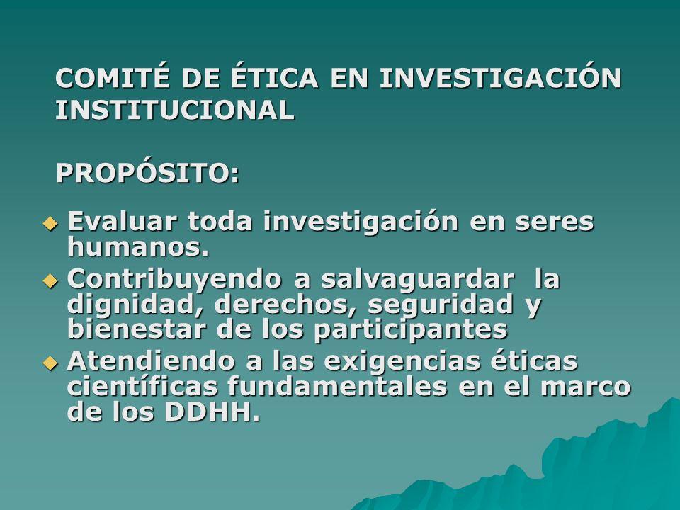 COMITÉ DE ÉTICA EN INVESTIGACIÓN INSTITUCIONAL PROPÓSITO: