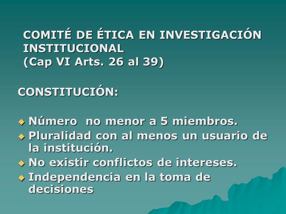 COMITÉ DE ÉTICA EN INVESTIGACIÓN INSTITUCIONAL (Cap VI Arts. 26 al 39)