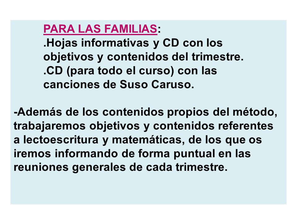PARA LAS FAMILIAS: .Hojas informativas y CD con los. objetivos y contenidos del trimestre. .CD (para todo el curso) con las.