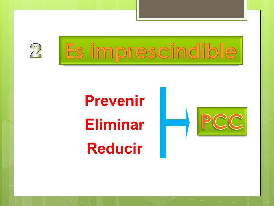 Es imprescindible 2 Prevenir Eliminar Reducir PCC