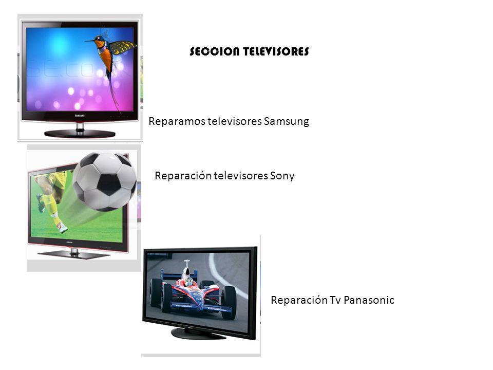 SECCION TELEVISORESReparamos televisores Samsung.Reparación televisores Sony.