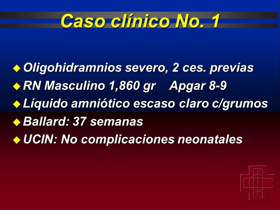 Caso clínico No. 1 Oligohidramnios severo, 2 ces. previas