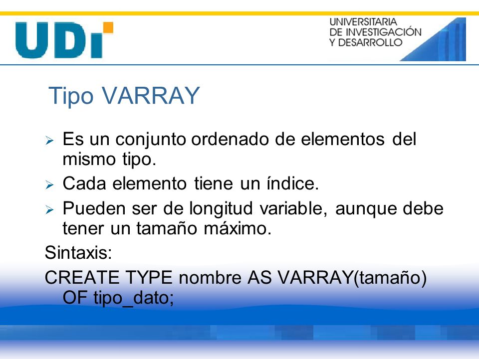 Tipo VARRAY Es un conjunto ordenado de elementos del mismo tipo.