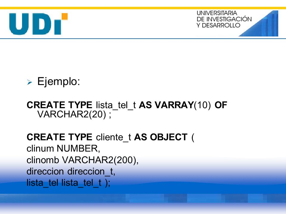 Ejemplo: CREATE TYPE lista_tel_t AS VARRAY(10) OF VARCHAR2(20) ;
