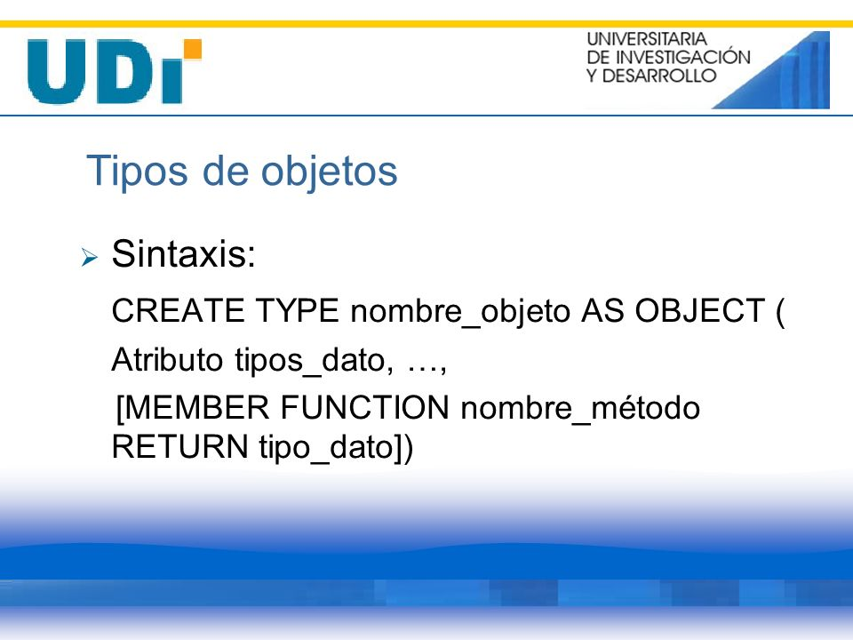 Tipos de objetos Sintaxis: CREATE TYPE nombre_objeto AS OBJECT (