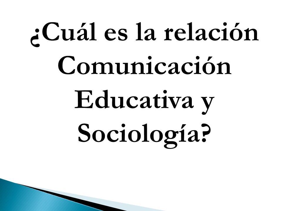 ¿Cuál es la relación Comunicación Educativa y Sociología