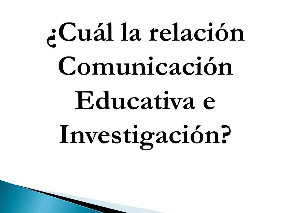 ¿Cuál la relación Comunicación Educativa e Investigación
