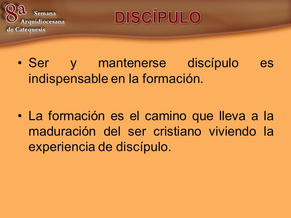 DISCÍPULO Ser y mantenerse discípulo es indispensable en la formación.