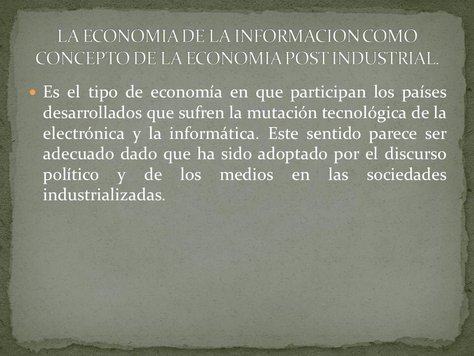 LA ECONOMIA DE LA INFORMACION COMO CONCEPTO DE LA ECONOMIA POST INDUSTRIAL.