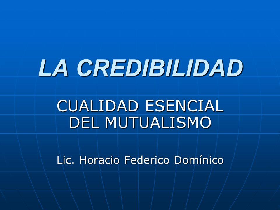 CUALIDAD ESENCIAL DEL MUTUALISMO Lic. Horacio Federico Domínico