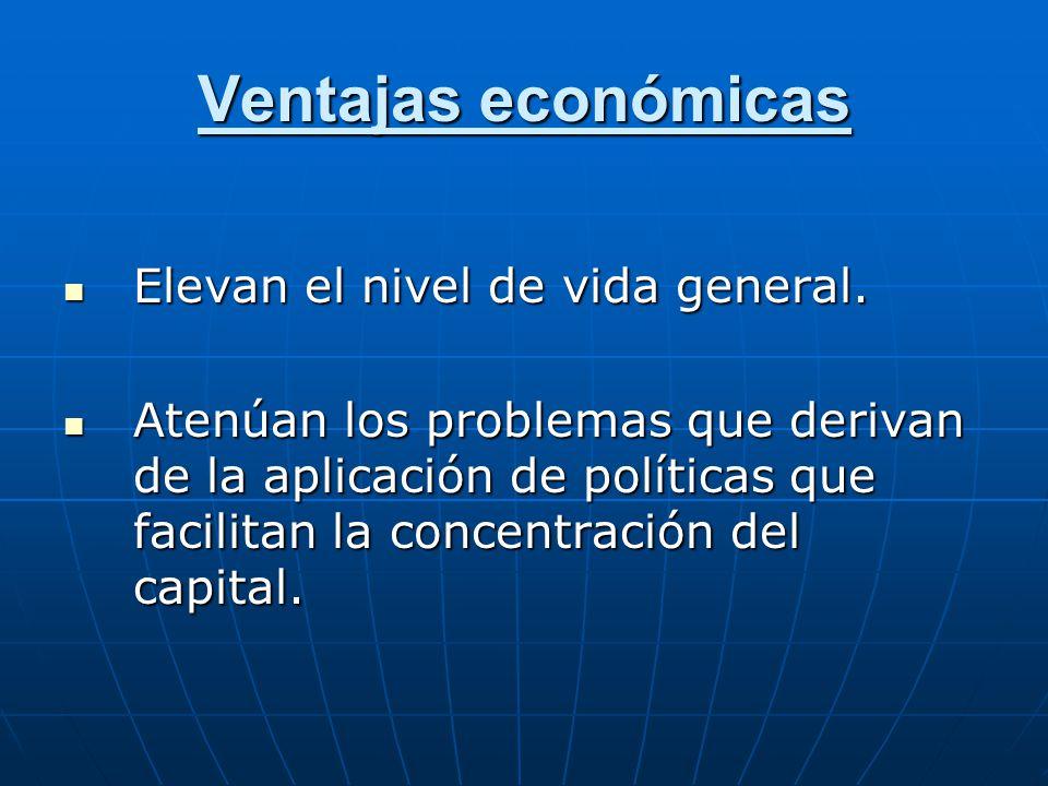 Ventajas económicas Elevan el nivel de vida general.