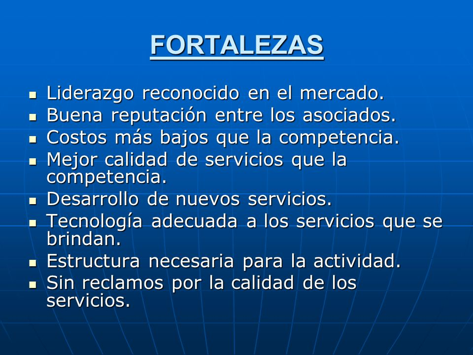 FORTALEZAS Liderazgo reconocido en el mercado.