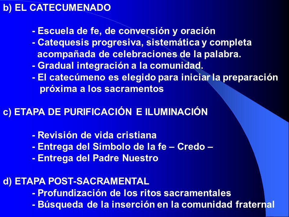 b) EL CATECUMENADO - Escuela de fe, de conversión y oración. - Catequesis progresiva, sistemática y completa.