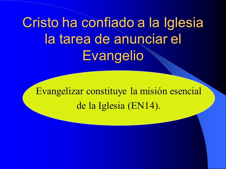Cristo ha confiado a la Iglesia la tarea de anunciar el Evangelio