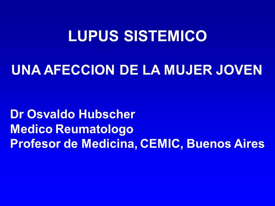LUPUS SISTEMICO UNA AFECCION DE LA MUJER JOVEN Dr Osvaldo Hubscher