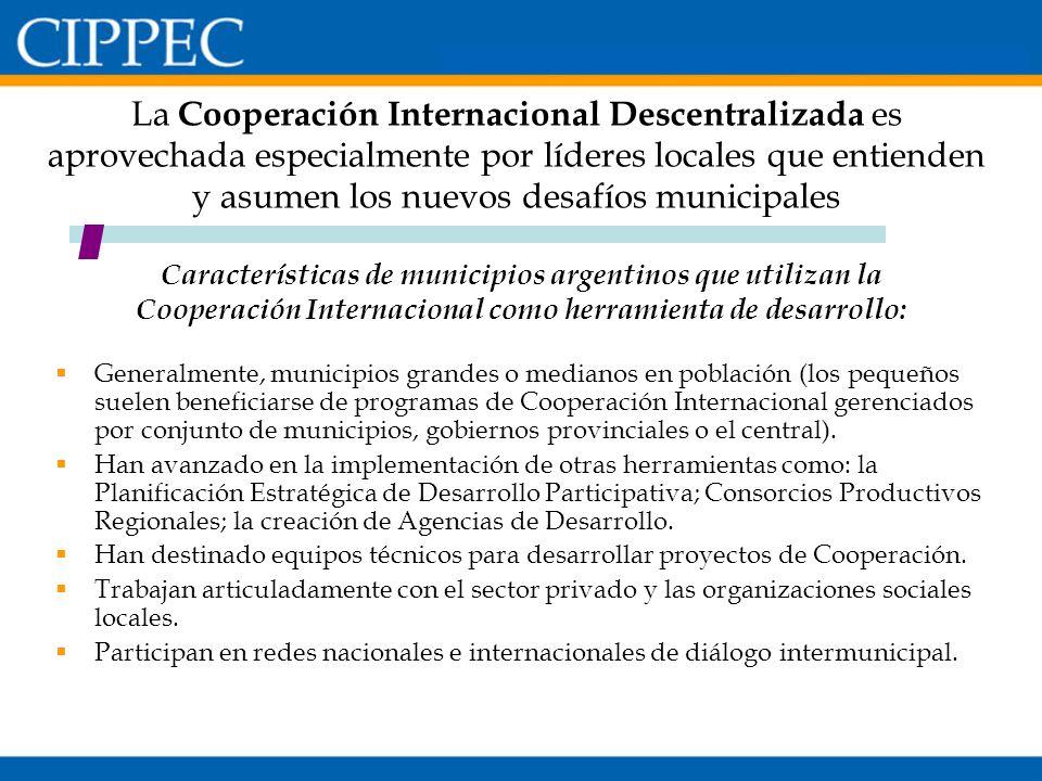 La Cooperación Internacional Descentralizada es aprovechada especialmente por líderes locales que entienden y asumen los nuevos desafíos municipales
