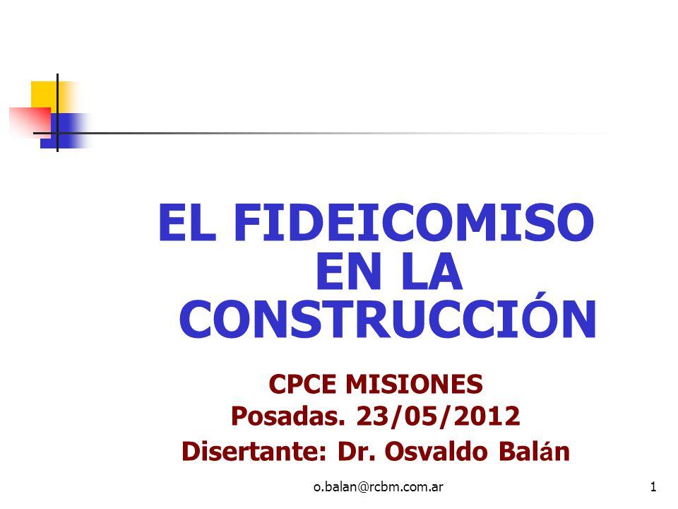 EL FIDEICOMISO EN LA CONSTRUCCIÓN Disertante: Dr. Osvaldo Balán