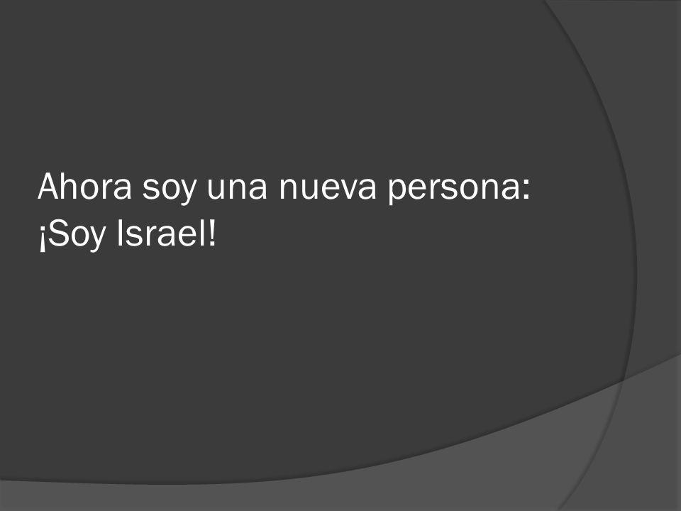 Ahora soy una nueva persona: ¡Soy Israel!