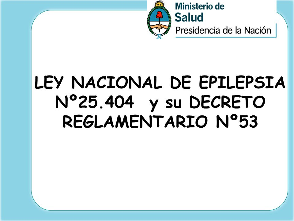 LEY NACIONAL DE EPILEPSIA Nº25.404 y su DECRETO REGLAMENTARIO Nº53