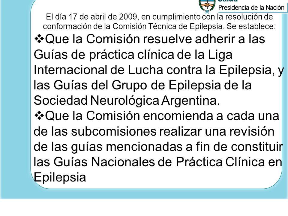 El día 17 de abril de 2009, en cumplimiento con la resolución de conformación de la Comisión Técnica de Epilepsia. Se establece: