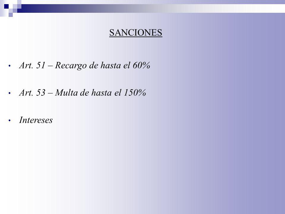 SANCIONES Art. 51 – Recargo de hasta el 60% Art. 53 – Multa de hasta el 150% Intereses