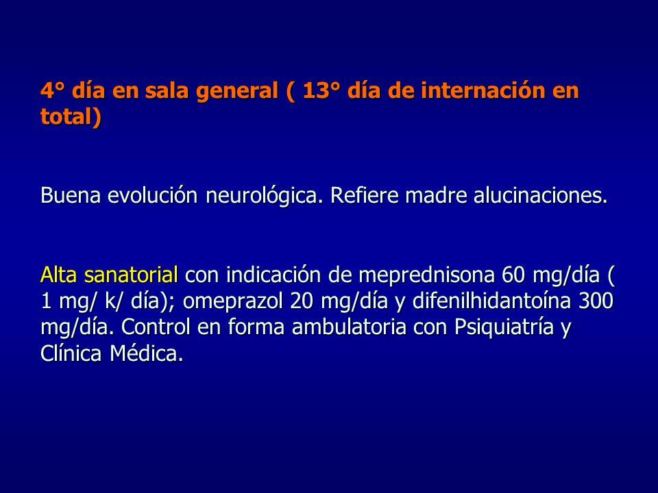 4° día en sala general ( 13° día de internación en total) Buena evolución neurológica.