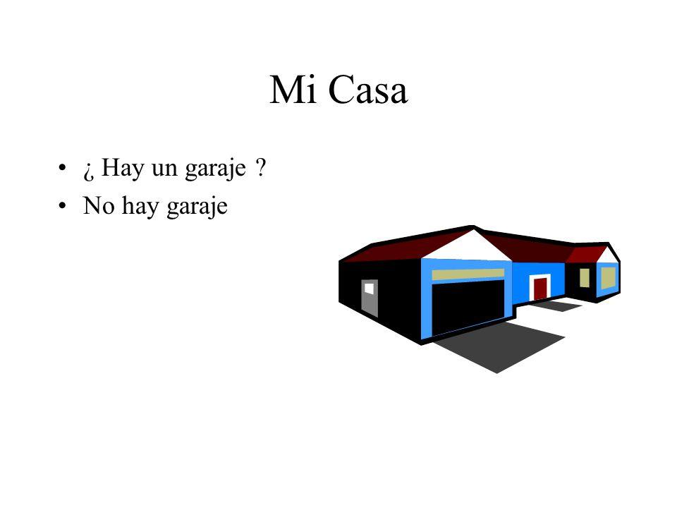 Mi Casa ¿ Hay un garaje No hay garaje