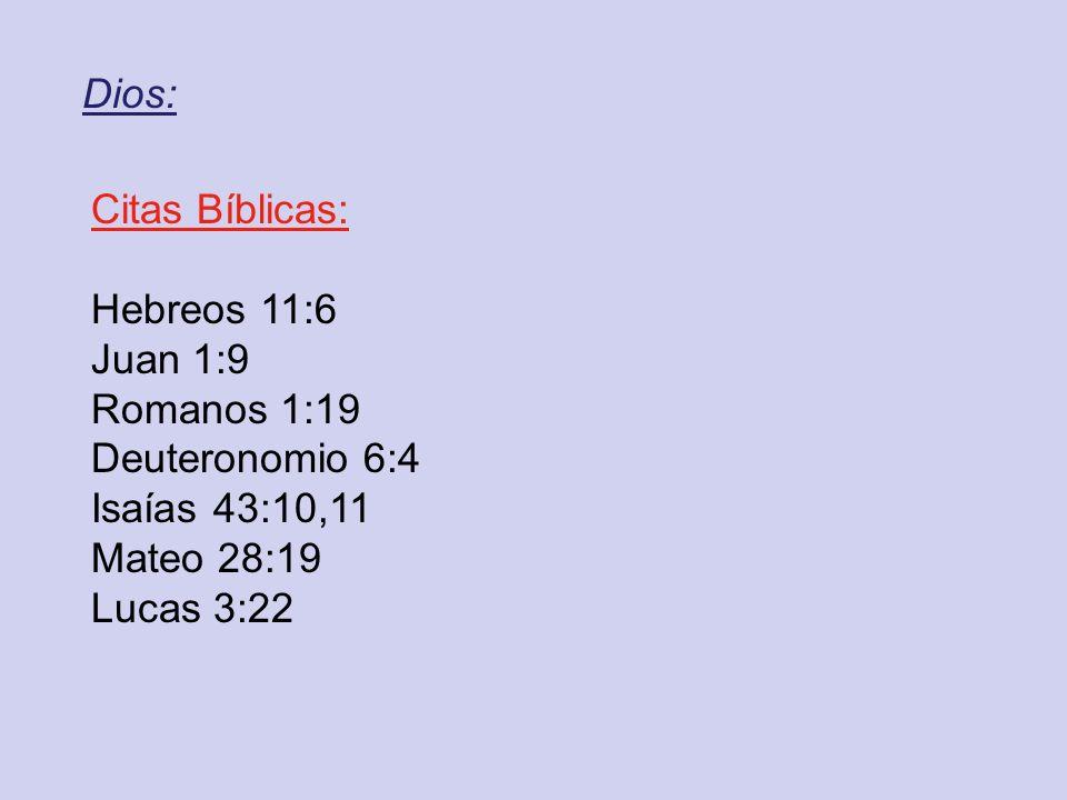 Dios: Citas Bíblicas: Hebreos 11:6. Juan 1:9. Romanos 1:19. Deuteronomio 6:4. Isaías 43:10,11.