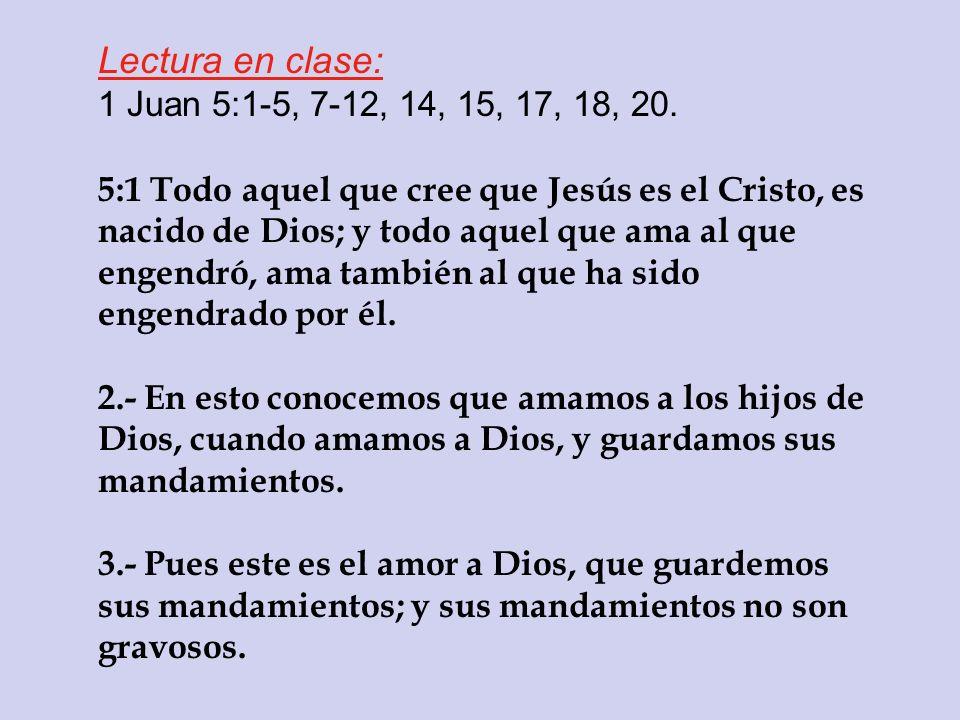 Lectura en clase: 1 Juan 5:1-5, 7-12, 14, 15, 17, 18, 20.