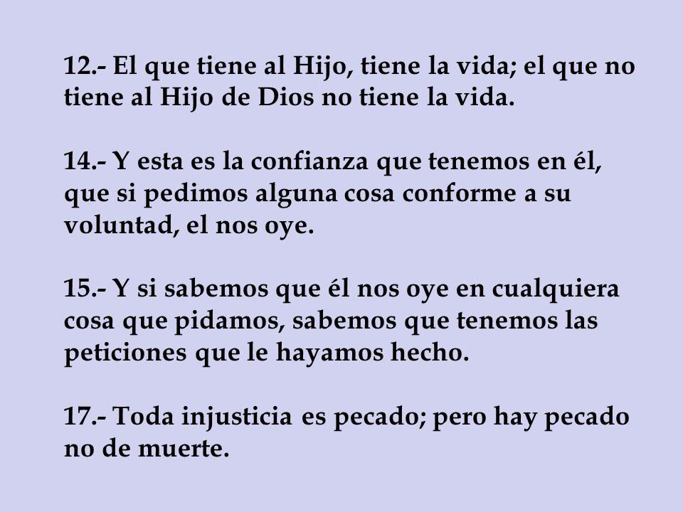 12.- El que tiene al Hijo, tiene la vida; el que no tiene al Hijo de Dios no tiene la vida.
