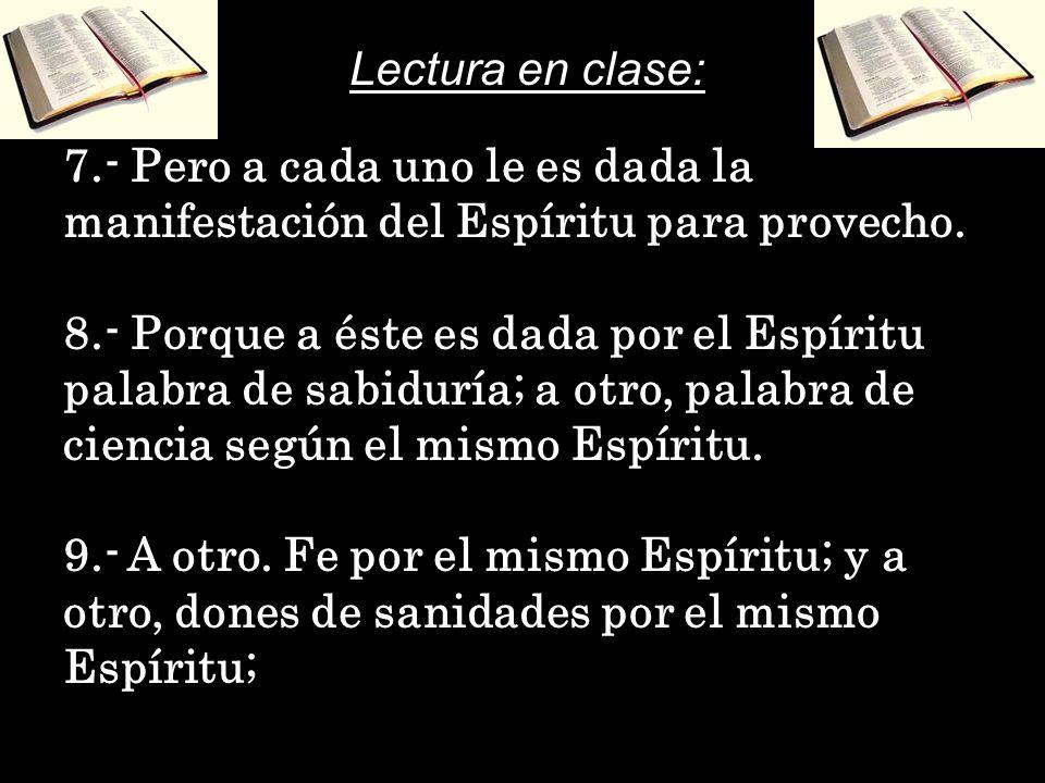 Lectura en clase:7.- Pero a cada uno le es dada la manifestación del Espíritu para provecho.