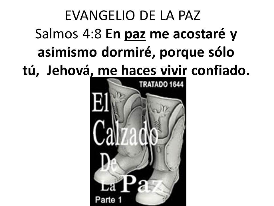 EVANGELIO DE LA PAZ Salmos 4:8 En paz me acostaré y asimismo dormiré, porque sólo tú, Jehová, me haces vivir confiado.