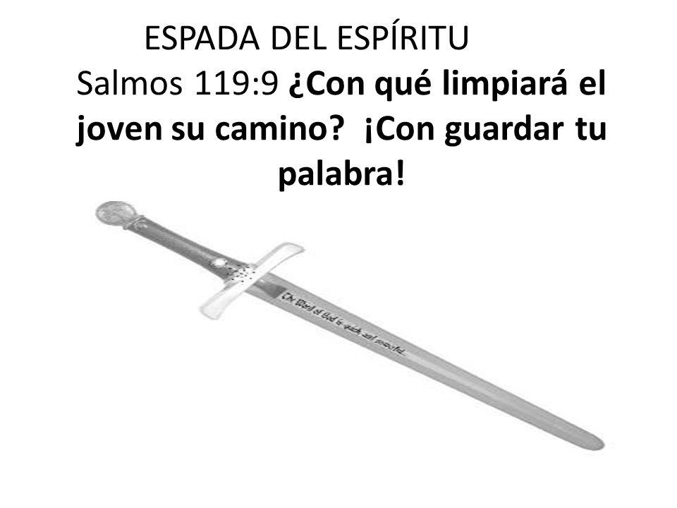 ESPADA DEL ESPÍRITU Salmos 119:9 ¿Con qué limpiará el joven su camino