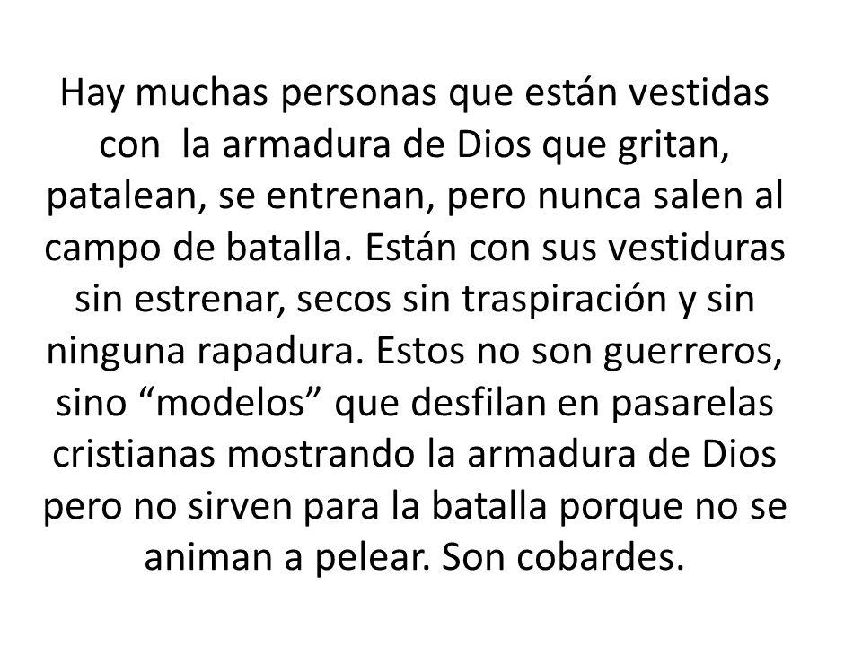 Hay muchas personas que están vestidas con la armadura de Dios que gritan, patalean, se entrenan, pero nunca salen al campo de batalla.
