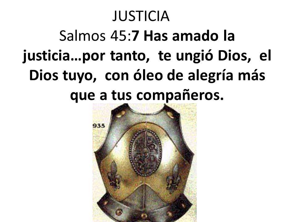 JUSTICIA Salmos 45:7 Has amado la justicia…por tanto, te ungió Dios, el Dios tuyo, con óleo de alegría más que a tus compañeros.