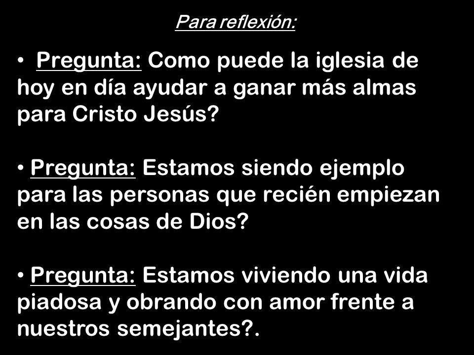 Para reflexión: Pregunta: Como puede la iglesia de hoy en día ayudar a ganar más almas para Cristo Jesús