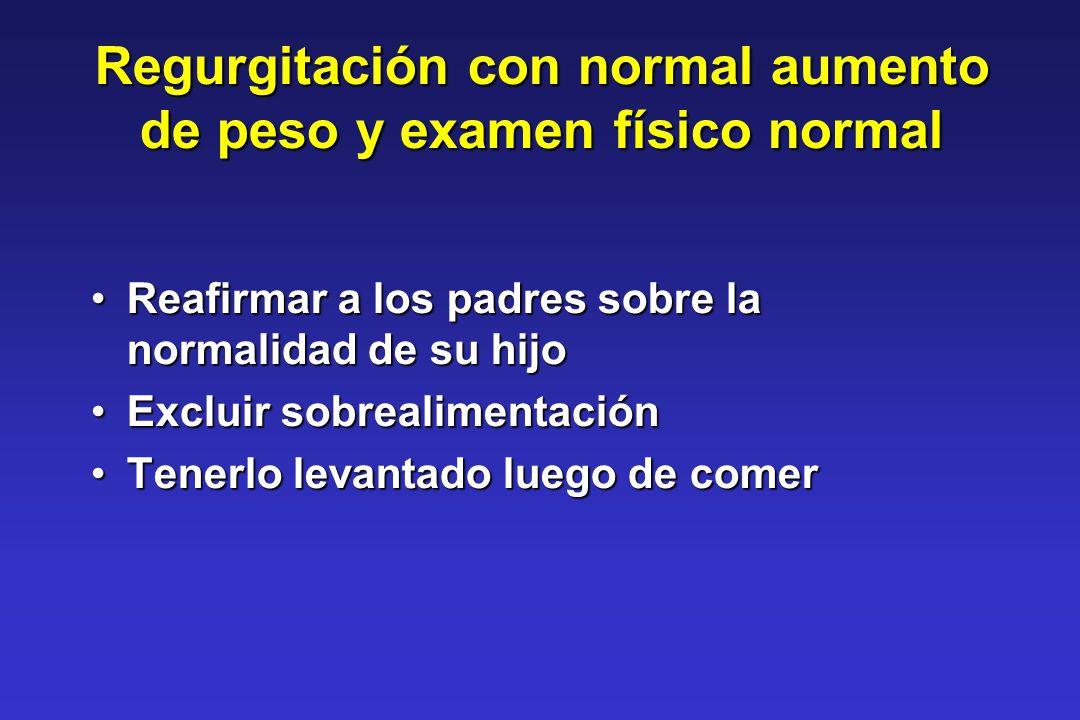Regurgitación con normal aumento de peso y examen físico normal