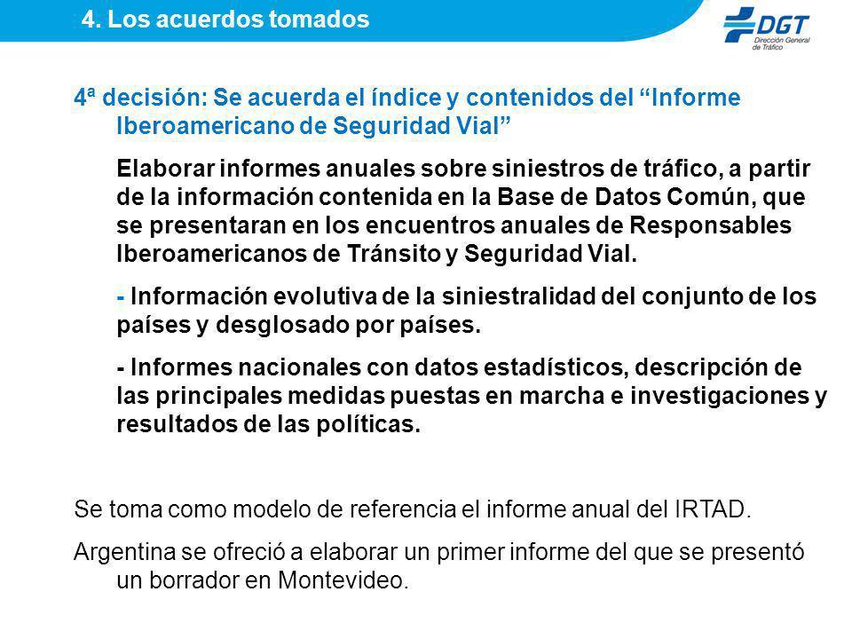 4. Los acuerdos tomados 4ª decisión: Se acuerda el índice y contenidos del Informe Iberoamericano de Seguridad Vial