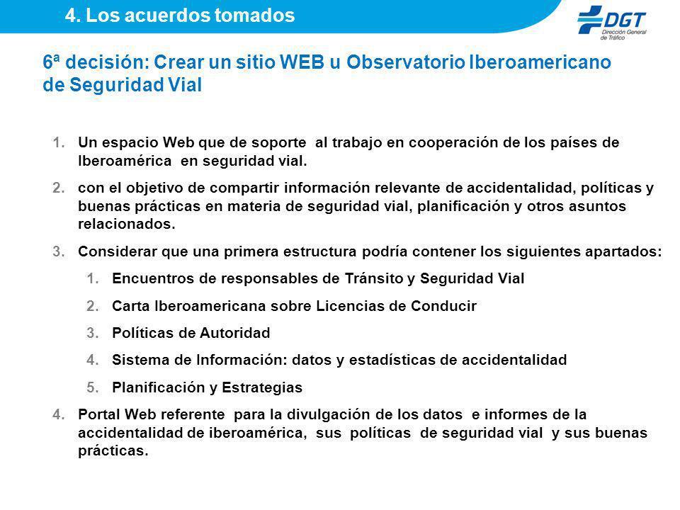 4. Los acuerdos tomados 6ª decisión: Crear un sitio WEB u Observatorio Iberoamericano de Seguridad Vial.