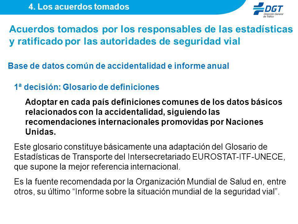 4. Los acuerdos tomados Acuerdos tomados por los responsables de las estadísticas y ratificado por las autoridades de seguridad vial.