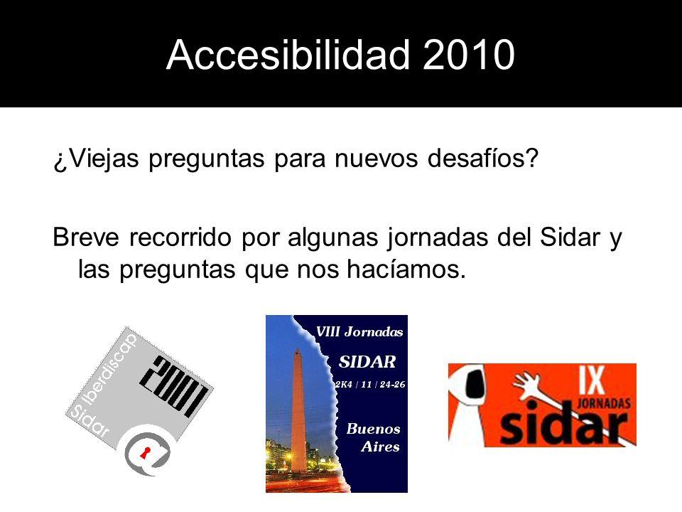 Accesibilidad 2010 ¿Viejas preguntas para nuevos desafíos