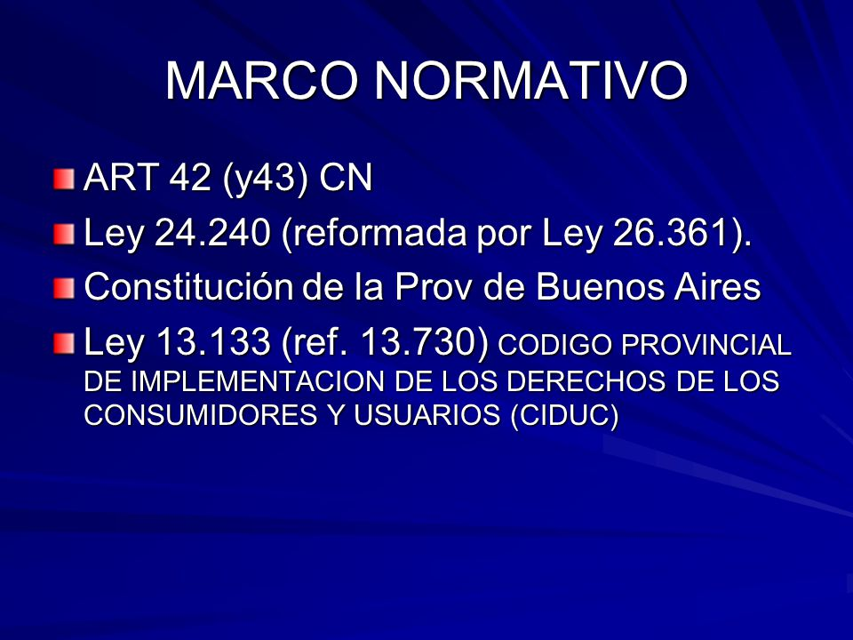 MARCO NORMATIVO ART 42 (y43) CN Ley 24.240 (reformada por Ley 26.361).