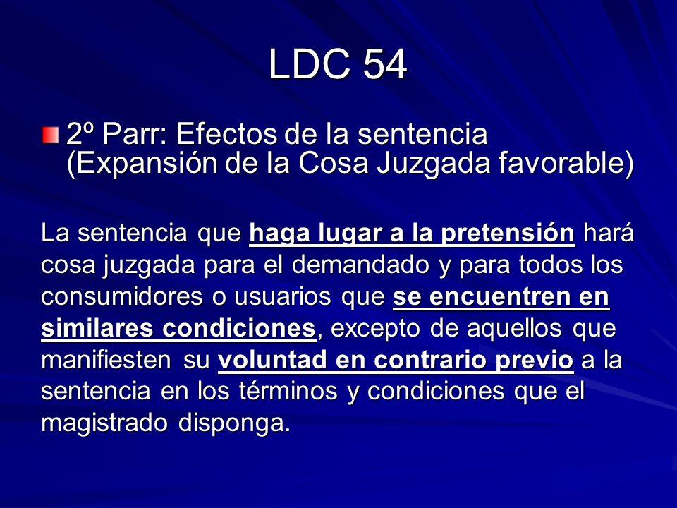 LDC 54 2º Parr: Efectos de la sentencia (Expansión de la Cosa Juzgada favorable) La sentencia que haga lugar a la pretensión hará.