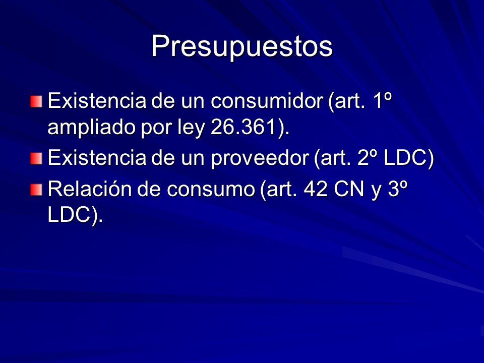 Presupuestos Existencia de un consumidor (art. 1º ampliado por ley 26.361). Existencia de un proveedor (art. 2º LDC)