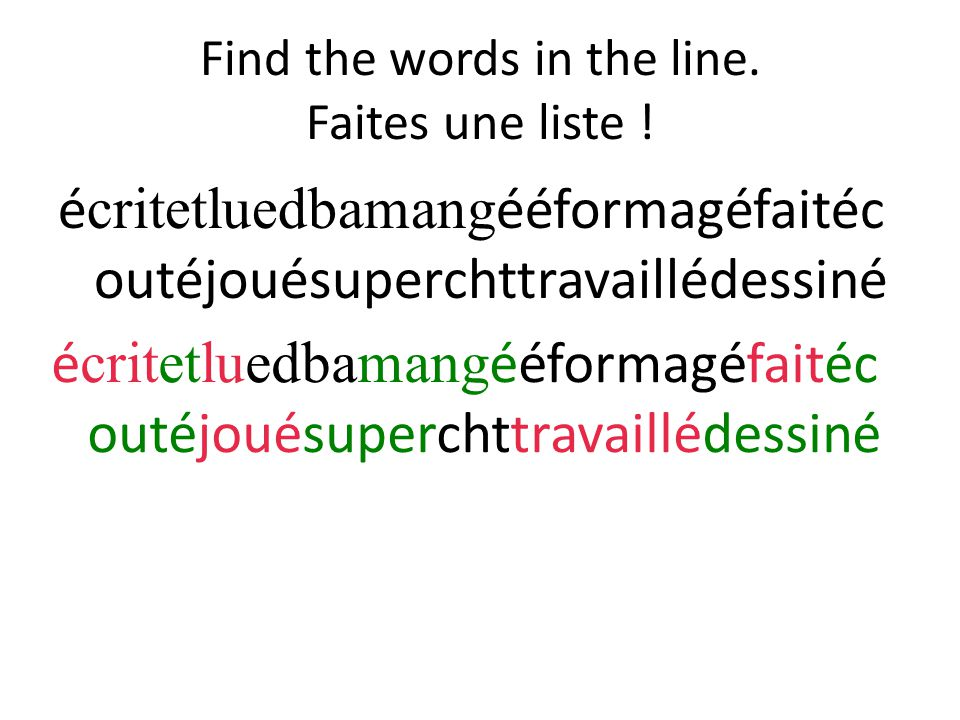 Find the words in the line. Faites une liste !