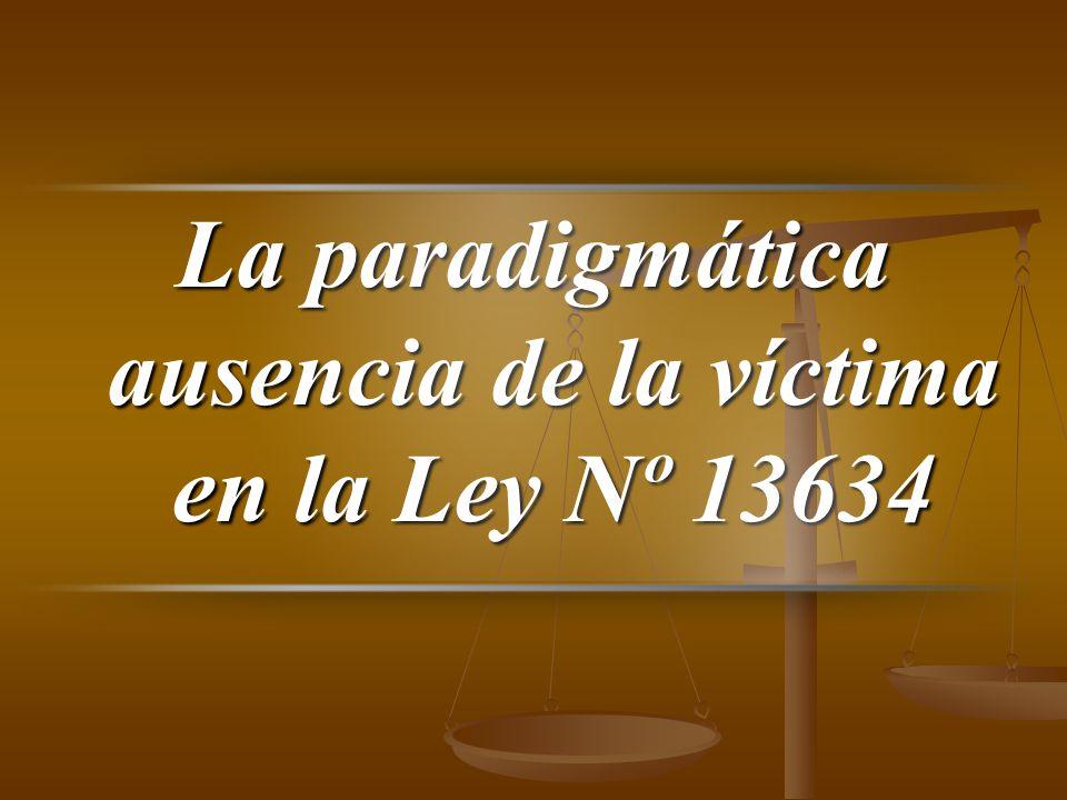 La paradigmática ausencia de la víctima en la Ley Nº 13634